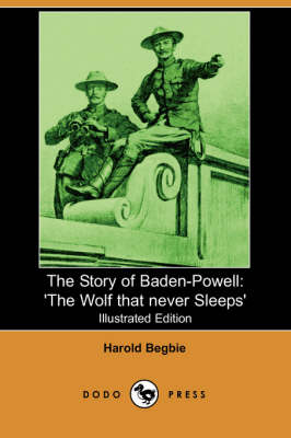 The Story of Baden-Powell: 'The Wolf That Never Sleeps' (Illustrated Edition) (Dodo Press)