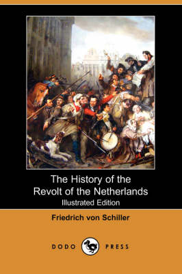 The History of the Revolt of the Netherlands (Illustrated Edition) (Dodo Press)