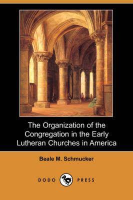 The Organization of the Congregation in the Early Lutheran Churches in America (Dodo Press)