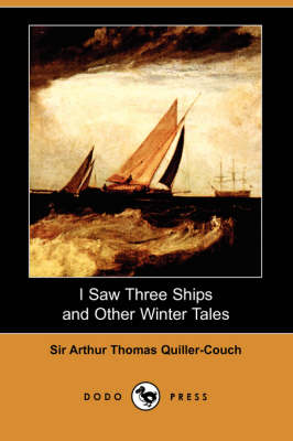I Saw Three Ships and Other Winter Tales (Dodo Press)