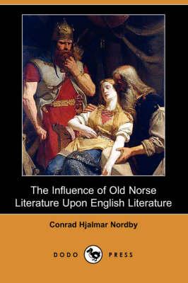 The Influence of Old Norse Literature Upon English Literature (Dodo Press)