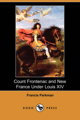 Count Frontenac and New France Under Louis XIV (Dodo Press)