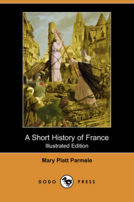 A Short History of France (Illustrated Edition) (Dodo Press)