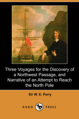 Three Voyages for the Discovery of a Northwest Passage from the Atlantic to the Pacific, and Narrative of an Attempt to Reach the North Pole (Dodo Pre