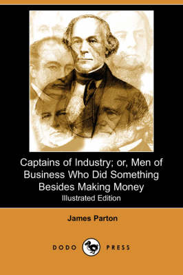 Captains of Industry; Or, Men of Business Who Did Something Besides Making Money (Iliustrated Edition) (Dodo Press)