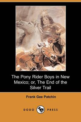 The Pony Rider Boys in New Mexico; Or, the End of the Silver Trail (Dodo Press)