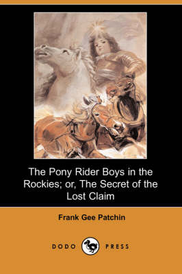 The Pony Rider Boys in the Rockies; Or, the Secret of the Lost Claim (Dodo Press)