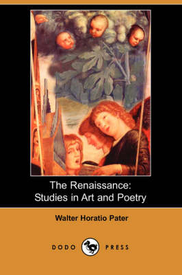 The Renaissance: Studies in Art and Poetry (Dodo Press)
