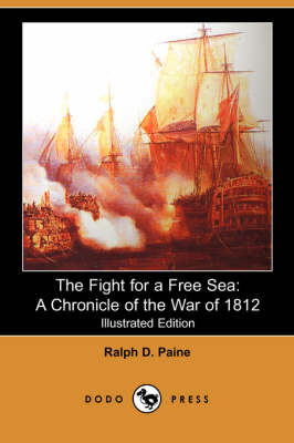 The Fight for a Free Sea: A Chronicle of the War of 1812 (Illustrated Edition) (Dodo Press)