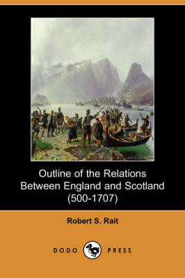 Outline of the Relations Between England and Scotland (500-1707) (Dodo Press)