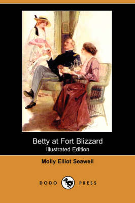 Betty at Fort Blizzard (Illustrated Edition) (Dodo Press)
