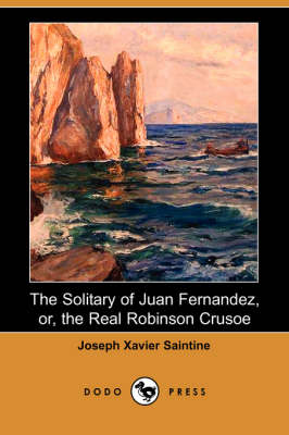 The Solitary of Juan Fernandez, Or, the Real Robinson Crusoe (Dodo Press)