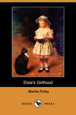 Elsie's Girlhood (Dodo Press)