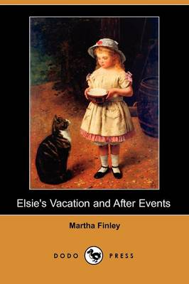 Elsie's Vacation and After Events (Dodo Press)