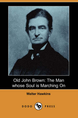 Old John Brown: The Man Whose Soul Is Marching on (Dodo Press)