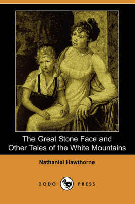 The Great Stone Face and Other Tales of the White Mountains (Dodo Press)