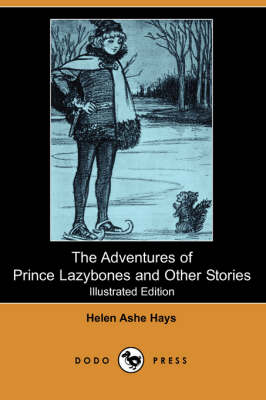 The Adventures of Prince Lazybones and Other Stories (Illustrated Edition) (Dodo Press)