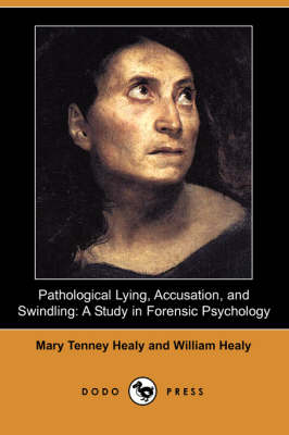 Pathological Lying, Accusation, and Swindling: A Study in Forensic Psychology (Dodo Press)