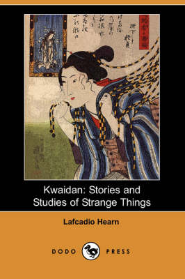 Kwaidan: Stories and Studies of Strange Things (Dodo Press)