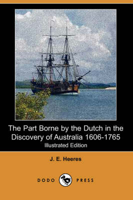 The Part Borne by the Dutch in the Discovery of Australia 1606-1765 (Illustrated Edition) (Dodo Press)