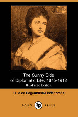 The Sunny Side of Diplomatic Life, 1875-1912 (Illustrated Edition) (Dodo Press)