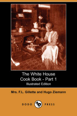 The White House Cook Book - Part 1 (Illustrated Edition) (Dodo Press)