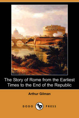 The Story of Rome from the Earliest Times to the End of the Republic (Dodo Press)