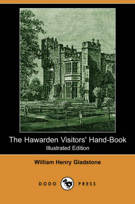 The Hawarden Visitors' Hand-Book (Illustrated Edition) (Dodo Press)