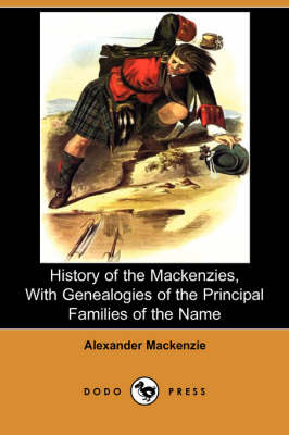 History of the Mackenzies, with Genealogies of the Principal Families of the Name (Dodo Press)