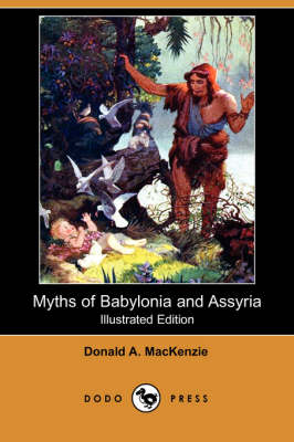 Myths of Babylonia and Assyria (Illustrated Edition) (Dodo Press)