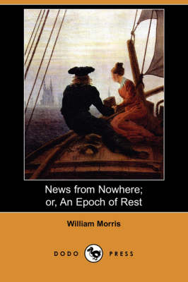 News from Nowhere; Or, an Epoch of Rest: Being Some Chapters from a Utopian Romance