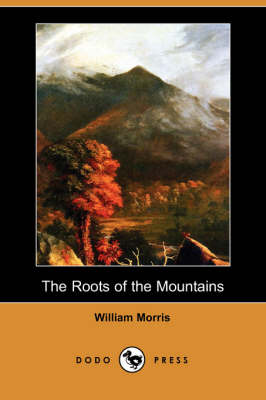 The Roots of the Mountains: Wherein Is Told Somewhat of the Lives of the Men of Burgdale (Dodo Press)