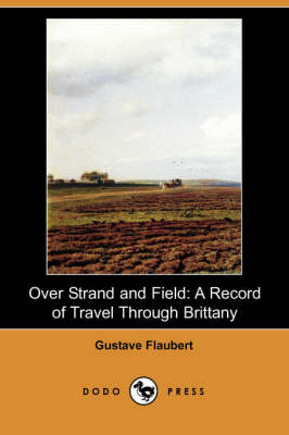 Over Strand and Field: A Record of Travel Through Brittany (Dodo Press)