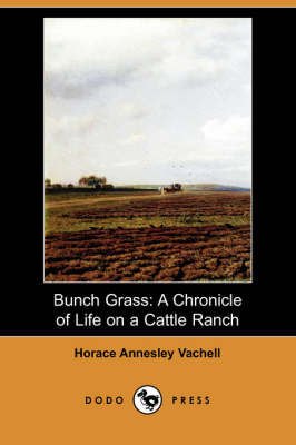Bunch Grass: A Chronicle of Life on a Cattle Ranch (Dodo Press)