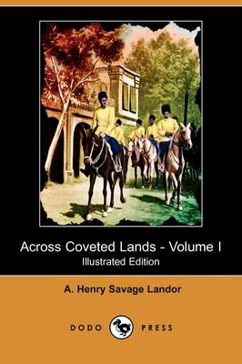 Across Coveted Lands; Or, a Journey from Flushing (Holland) to Calcutta, Overland - Volume I (Illustrated Edition) (Dodo Press)