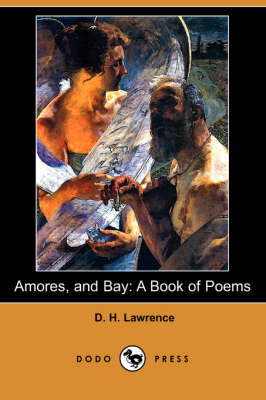 Amores, and Bay: A Book of Poems (Dodo Press)