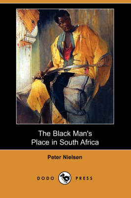 The Black Man's Place in South Africa (Dodo Press)
