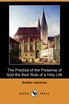 The Practice of the Presence of God the Best Rule of a Holy Life (Dodo Press)