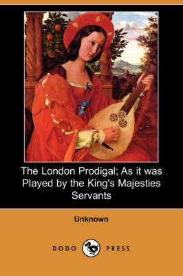 The London Prodigal; As It Was Played by the King's Majesties Servants (Dodo Press)