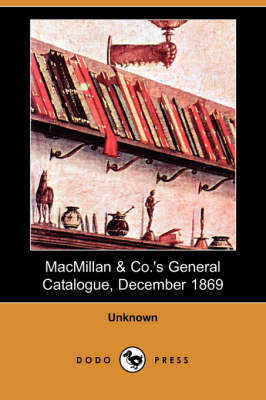 MacMillan & Co.'s General Catalogue : Works in the Departments of History, Biography, Travels, and Belles Lettres, with Some Short Account of Critical