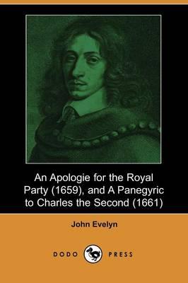 An Apologie for the Royal Party (1659), and a Panegyric to Charles the Second (1661) (Dodo Press)