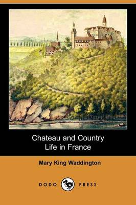 Chateau and Country Life in France (Dodo Press)