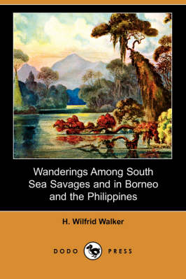 Wanderings Among South Sea Savages and in Borneo and the Philippines