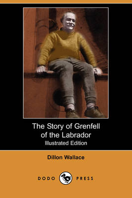 The Story of Grenfell of the Labrador (Illustrated Edition) (Dodo Press)