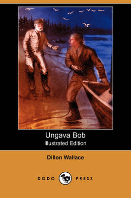 Ungava Bob (Illustrated Edition) (Dodo Press)