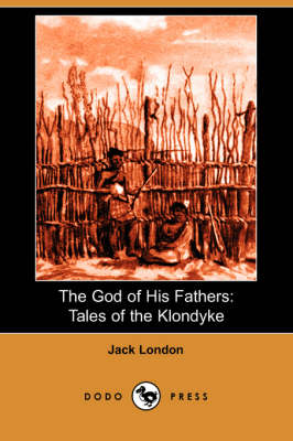 The God of His Fathers: Tales of the Klondyke (Dodo Press)