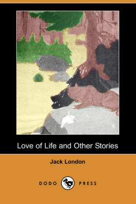 Love of Life and Other Stories (Dodo Press)