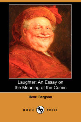 Laughter: An Essay on the Meaning of the Comic (Dodo Press)