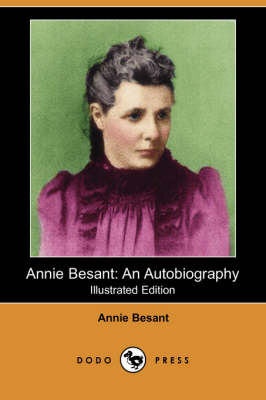 Annie Besant: An Autobiography (Illustrated Edition) (Dodo Press)