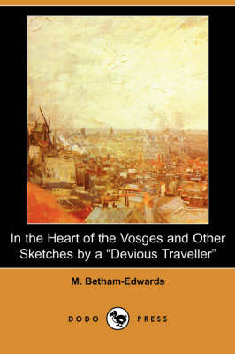 In the Heart of the Vosges and Other Sketches by a Devious Traveller (Dodo Press)